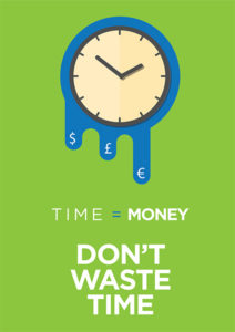 Time is money, don't waste time.